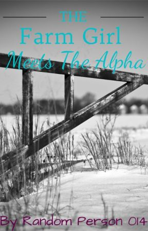 The Farm Girl Meets The Alpha by RandomPerson014
