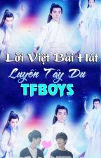 Lời Việt bài hát : Luyến Tây Du - TFBOYS by KhaiNguyen152