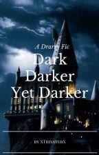 Dark, Darker, Yet Darker. ((Drarry Fic)) AU by XTrixsterX
