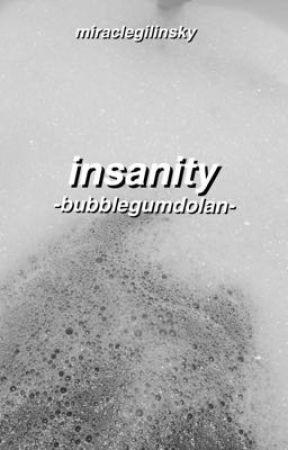 insanity// c•d by -bubblegumdolan-