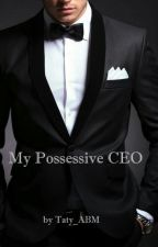 My Possessive CEO #Wattys2016 by taty_ABM