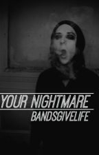 Your Nightmare by bandsgivelife