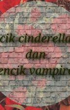 Cik Cinderella Dan Encik Vampire by aery01