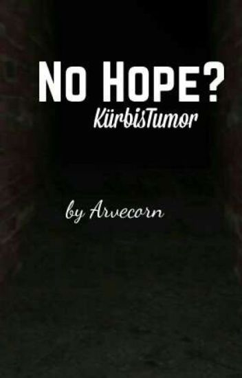 No hope? | GLPalle/KürbisTumor