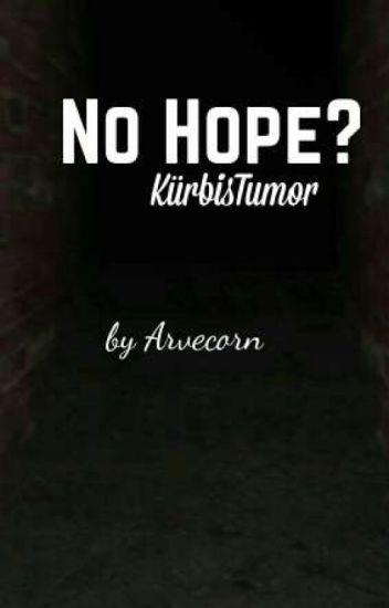 No hope? | GLPalle/KürbisTumor