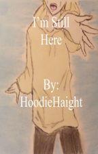 I'm Still Here (Masky X Hoodie) by HoodieHaight