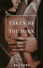 Taken By The Dark (Taken Down For Editing) by Reeyu97