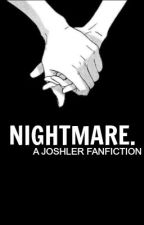 nightmare. {joshler} by beccblaierr