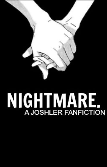 nightmare. {joshler}