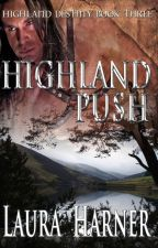 Highland Push (Completed) Highland Destiny #3 by LauraHarner