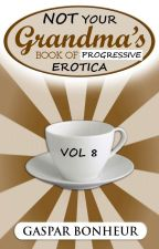 NOT Your Grandma's Book of Progressive Erotica: Vol 8 by GroganBoneyer