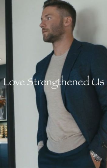 Love Strengthened Us