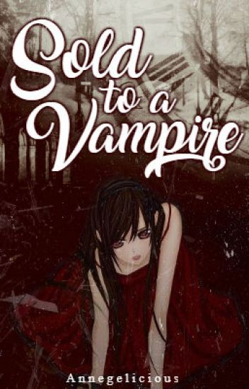 Sold To A Vampire [Editing]