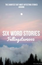 Six word stories by fallingstar2002