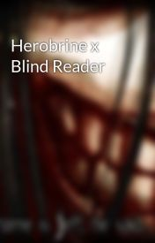 Herobrine x Blind Reader by BlackBlood28