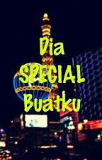Dia SPECIAL Buatku ✔ by Ari02Qibtiy