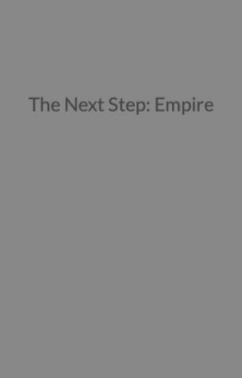 The Next Step: Empire