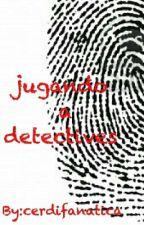 Jugando a detectives by cerdifanatica