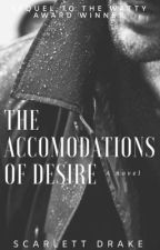 The Accommodations of Desire (On Hold)  by ScarletteDrake