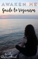Awaken Me: Guide To Veganism by willowwolf10k