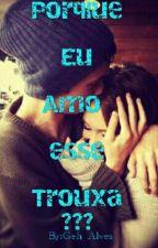 Porque Eu Amo Esse Trouxa ? by Amanda_Beli