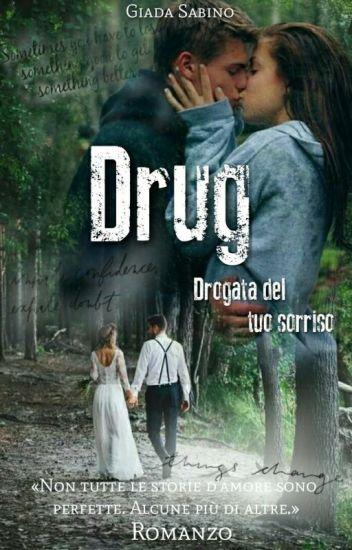 Drug- Drogata del tuo sorriso (#Wattys 2016)