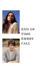 End of Time (Embry Call) by adri_nne