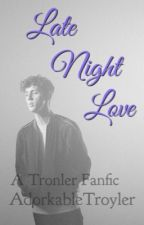 Late Night Love (A Tronler AU) by AdorkableTroyler