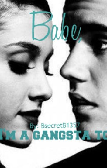 Babe, I'm a gangsta too.|| J.Bieber, A.Grande||