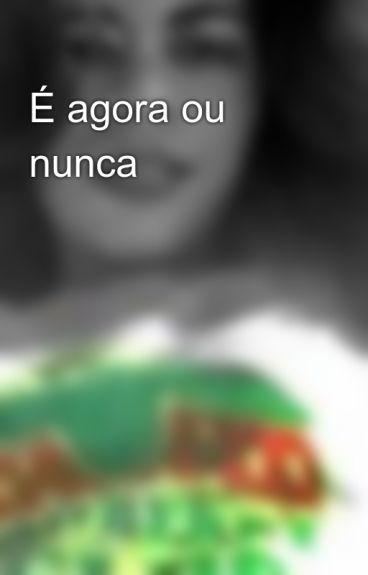 É agora ou nunca by NagilaMoreira