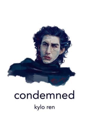 condemned ; kylo ren