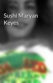 Sushi Maryan Keyes by NagilaMoreira