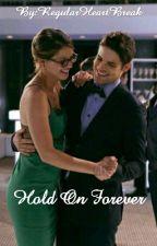 Hold On Forever. by RegularHeartBreak