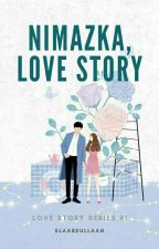 Nimazka (Love Story #1) by elaabdullaah