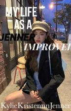 Improved (Sequel to My Life as a Jenner)  by KylieKristennJenner