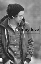 Skinny love // hs by -bealovelis