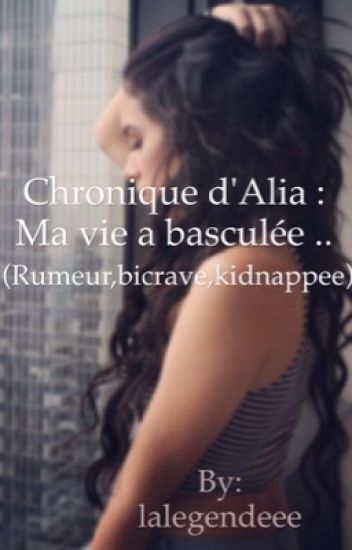 Chronique d'Alia : Ma vie a basculée .. (Rumeur,bicrave,kidnappee)