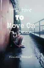 It's Time To Move On, My Dear(Completed) by flulanathania7