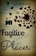 Mi Fugitivo Placer by Lantana_