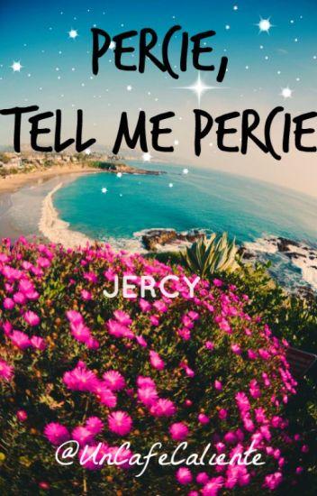 Percie, Tell Me Percie |Jercy|
