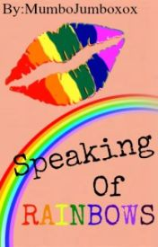 Speaking of Rainbows...(Boyxboy) by MumboJumboxox
