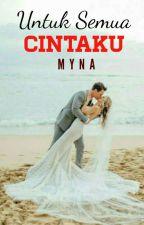 Untuk Semua Cintaku (Republished) ✔ by xxMynaAshesxx