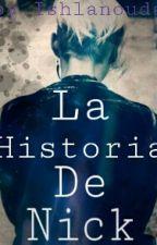 La Historia De Nick by Ishlanouda