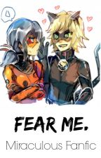 Fear Me. (Miraculous Fanfic) by FloralFlames