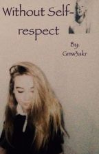 Without self-respect (gmw/Lucaya) by gm_stories