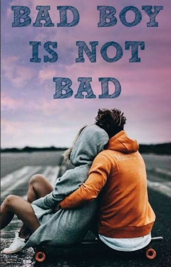 Bad boy is not bad. I & II część. ZAKOŃCZONE
