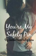 You're My Safety Pin (Sequel to HMB) by AshtonIrwinIsMyHero