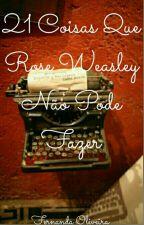21 Coisas Que Rose Weasley Não Pode Fazer by ppurplewdobrev