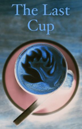The Last Cup by katelyn_131211
