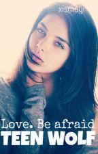 Love. Be afraid by xismayr